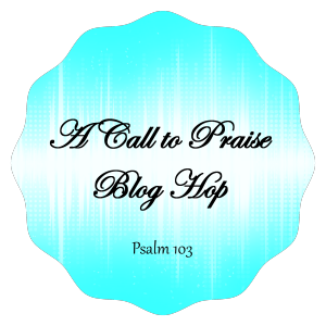 A Call to Praise Blog Hop Starts March 5th at Jennifer Slattery Lives Out Loud