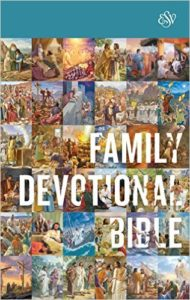 The ESV Family Devotional Bible