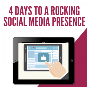 4 Days to a Rocking Social Media Presence
