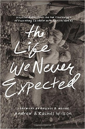 The Life We Never Expected by Andrew and Rachel Wilson