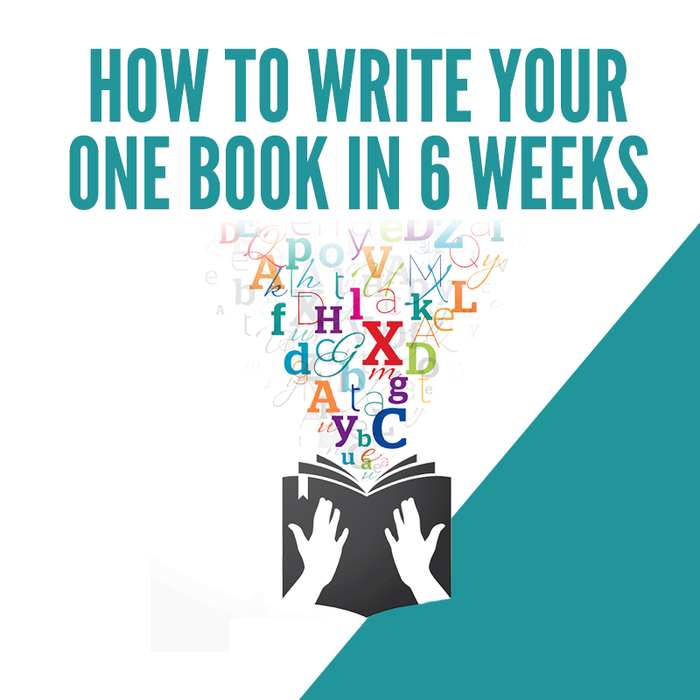 How to Write Your One Book in 6 Weeks