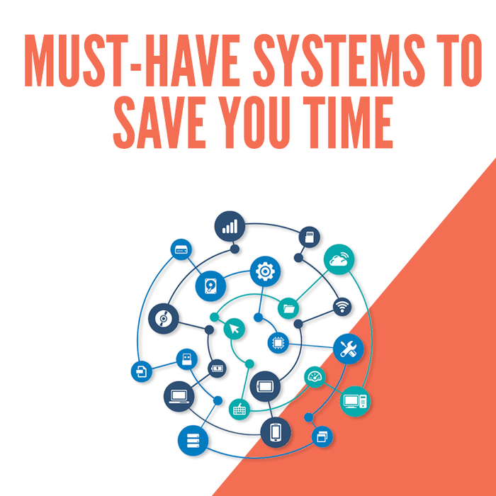 Must Have Systems to Save You Time